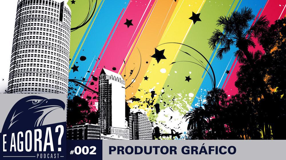 E Agora, Produtor Gráfico? – #2