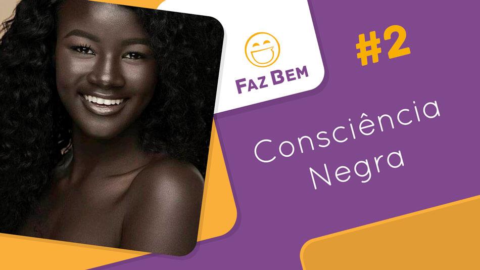 Faz Bem #2 – Consciência Negra
