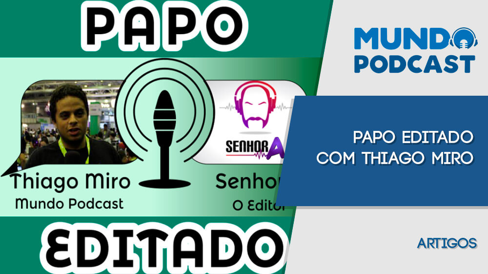 Papo Editado com Thiago Miro