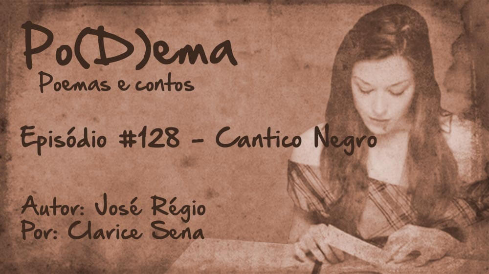 Po(D)ema #128 – Cântico Negro