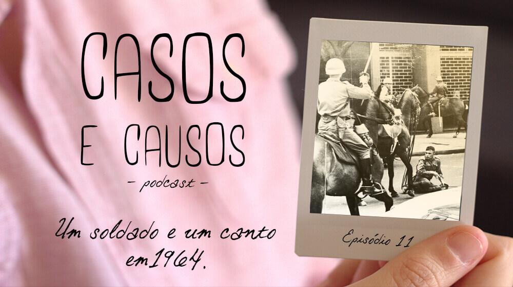 Casos e Causos #11 – Um soldado e um canto em 1964