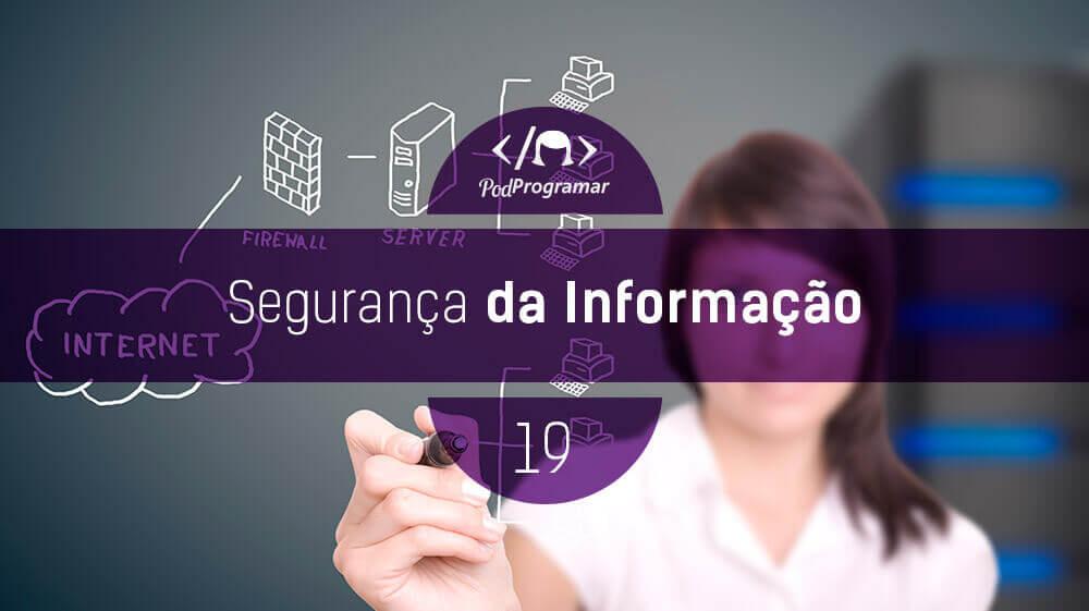 PodProgramar #19 – Segurança da Informação