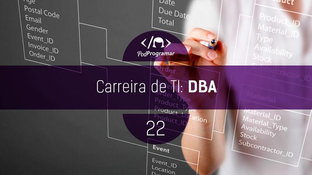 PodProgramar #22 – Carreira de TI: DBA