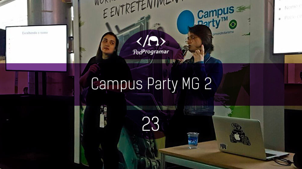 PodProgramar #23 – Campus Party Minas Gerais 2