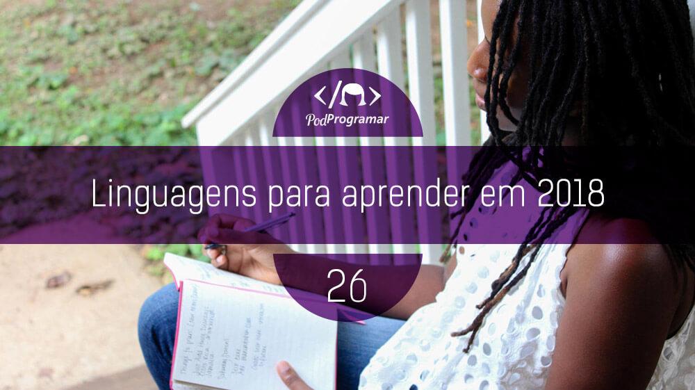 PodProgramar #26 – Linguagens para aprender em 2018