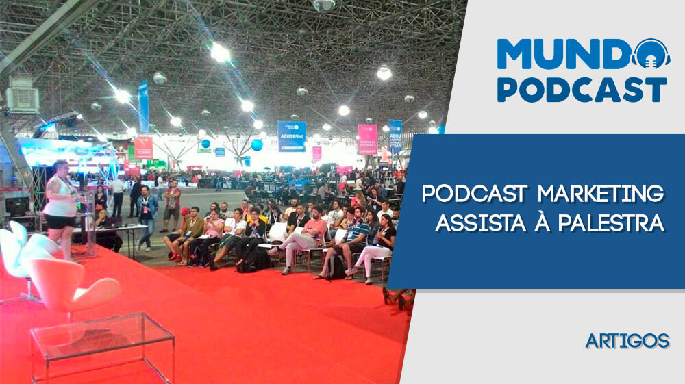 Podcast Marketing – Assista à palestra