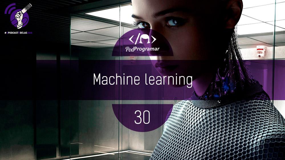 PodProgramar #30 – Machine Learning