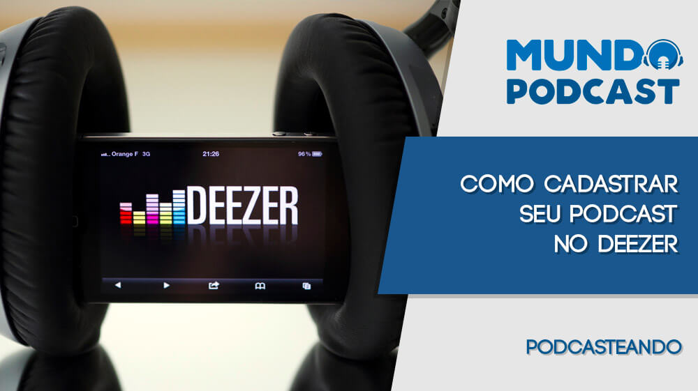 Como cadastrar seu podcast no Deezer