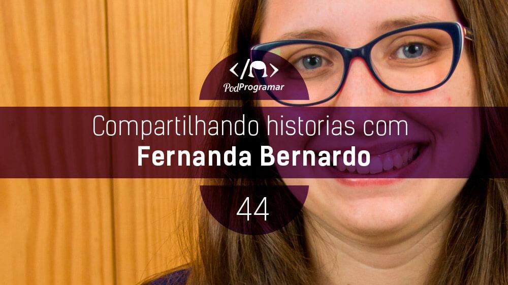 PodProgramar #44 – Histórias com Fernanda Bernardo
