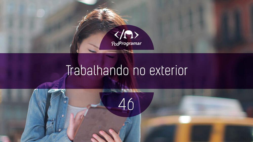 PodProgramar #46 – Trabalhando no Exterior