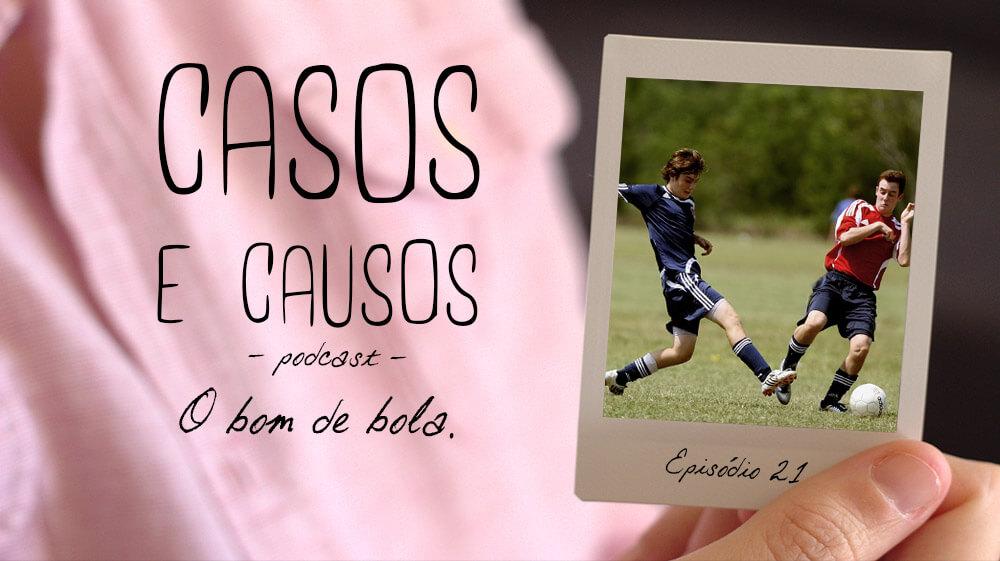 Casos e Causos #21 – O Bom de Bola