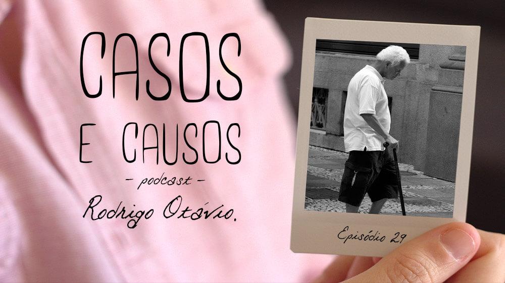 Casos e Causos #29 – Rodrigo Otávio