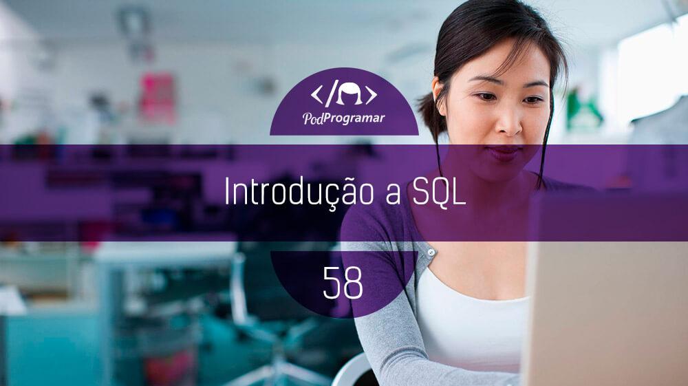 PodProgramar #58 – Introdução a SQL