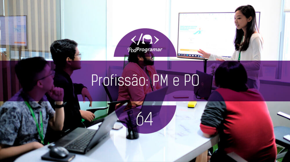 PodProgramar #64 – Profissío: Product Manager e Product Owner