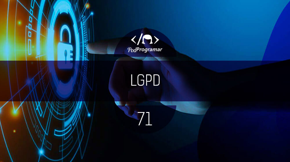 PodProgramar #71 – LGPD