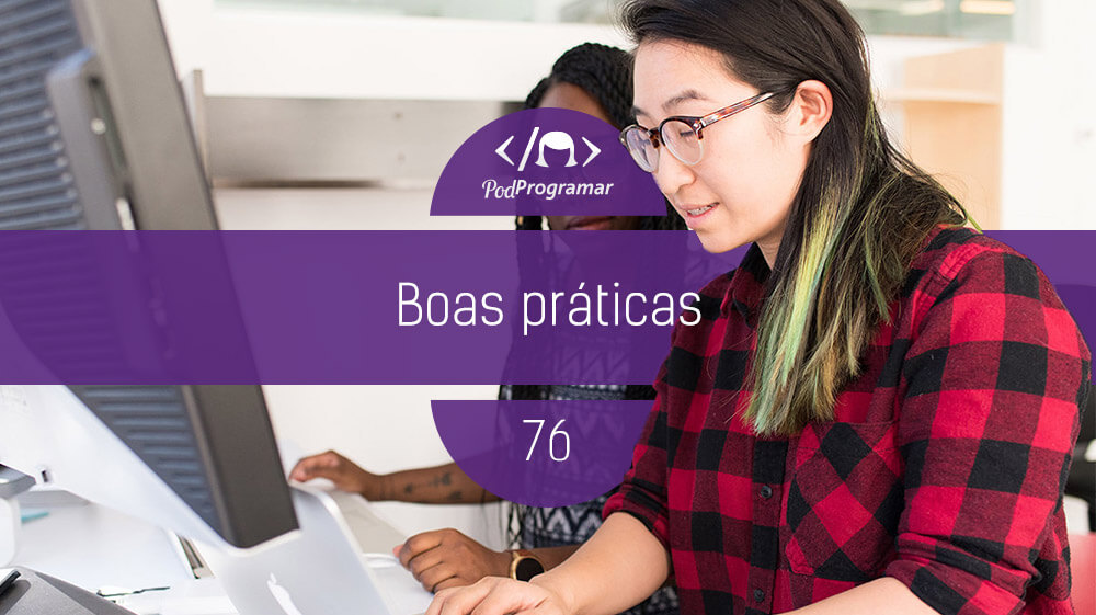 PodProgramar #76 – Boas práticas