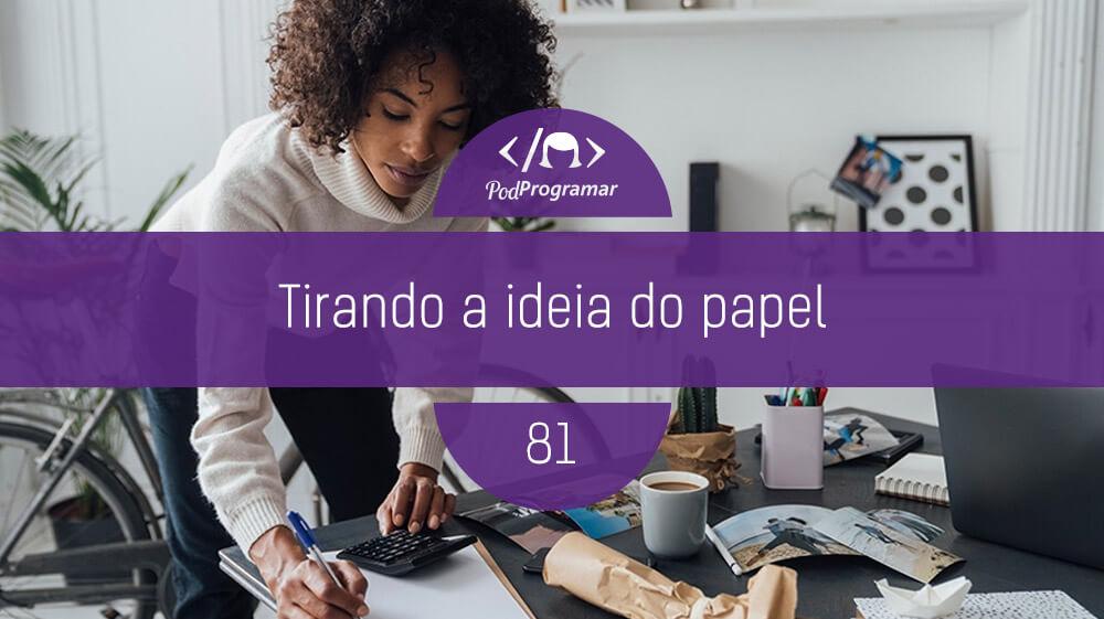 PodProgramar #81 – Tirando a ideia do papel