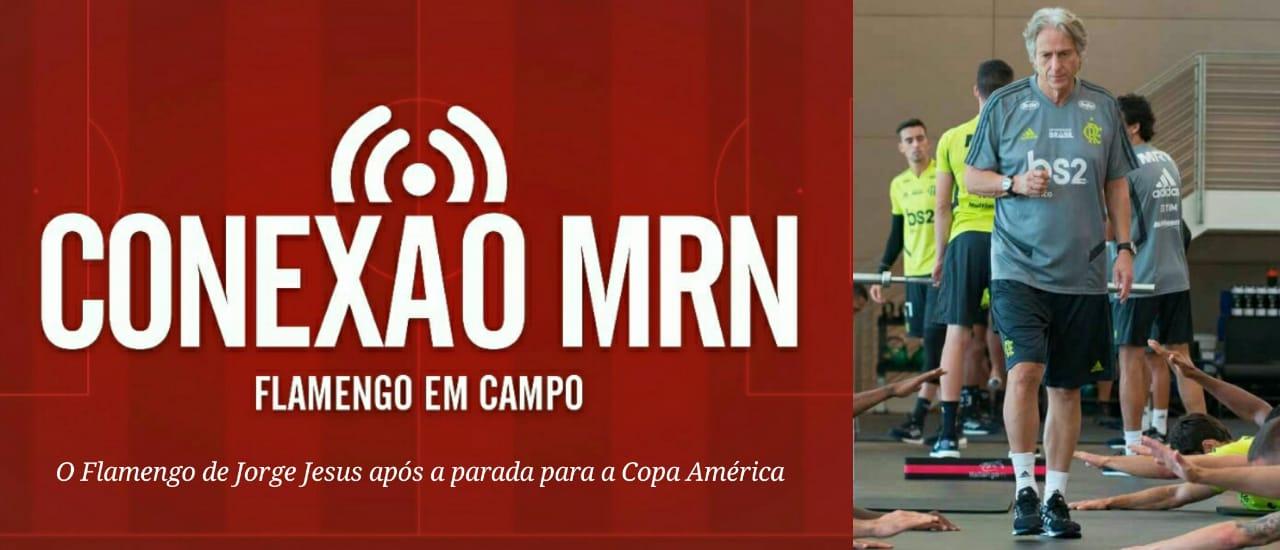 Conexão MRN: O Flamengo de Jorge Jesus após a parada para a Copa América
