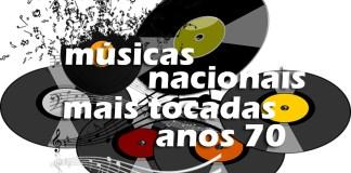 Músicas Nacionais Mais Tocadas nos Anos 70