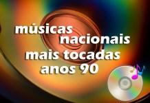 Top 100 músicas nacionais mais tocadas nos anos 90