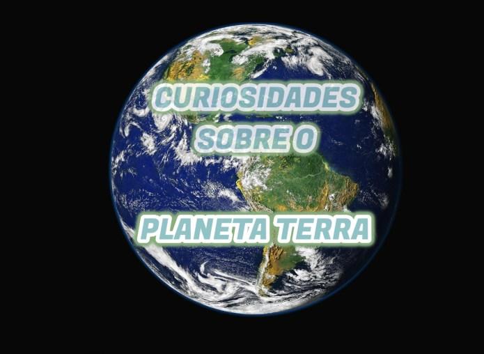 Top 10 curiosidades sobre o Planeta Terra