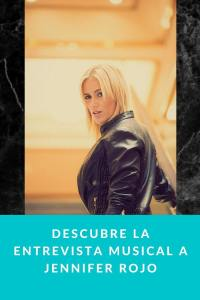Descubre la entrevista musical a Jennifer Rojo