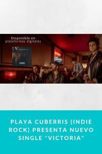 "Playa Cuberris (Indie Rock) presenta nuevo Single ""Victoria"""
