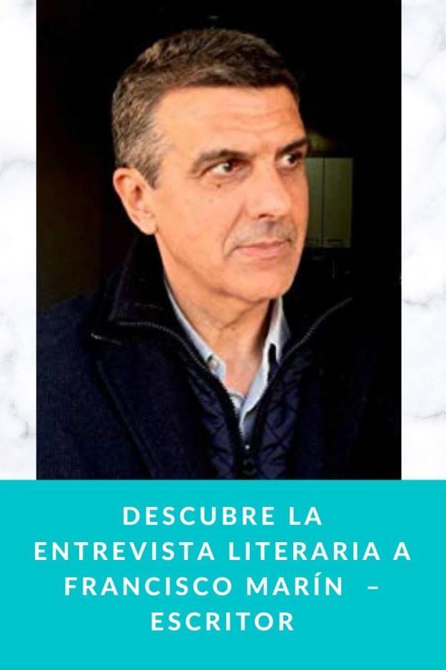 Descubre la entrevista literaria a Francisco Marín  – Escritor