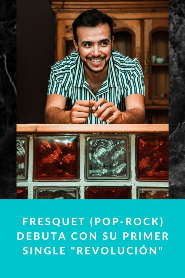 Fresquet (Pop-Rock) debuta con su primer single «Revolución»