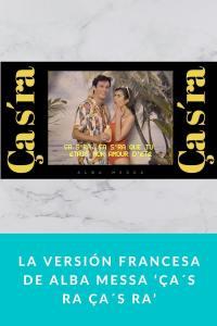 La versión francesa de Alba Messa 'Ça´s ra Ça´s ra'