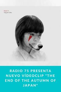 "Radio 75 presenta nuevo vídeoclip ""The End of The Autumn of Japan"""