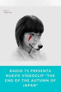 "Radio 75 presenta nuevo vídeoclip ""The End of The Autumn of Japan"""