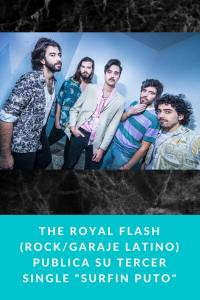 "The Royal Flash (Rock/Garaje Latino) publica su tercer single ""Surfin Puto"""