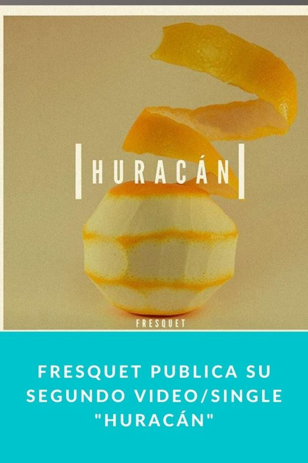 Fresquet publica su segundo video/single «Huracán»