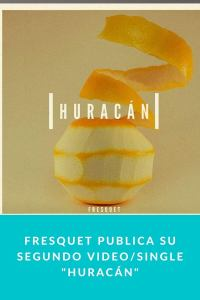 "Fresquet publica su segundo video/single ""Huracán"""