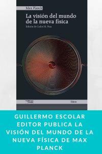 Guillermo Escolar Editor publica La visión del mundo de la nueva física de Max Planck