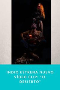 """Indio estrena nuevo Vídeo Clip: """"El Desierto"""""""