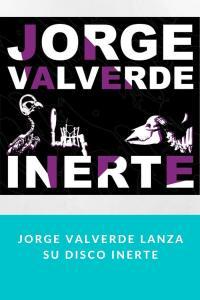 Jorge Valverde lanza su disco Inerte