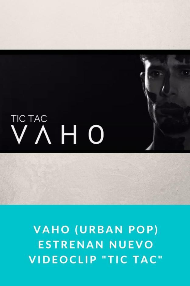 Vaho (Urban Pop) estrenan nuevo videoclip «Tic Tac»