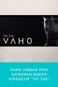 """Vaho (Urban Pop) estrenan nuevo videoclip """"Tic Tac"""""""