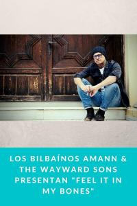 "Los bilbaínos Amann & The Wayward Sons presentan ""Feel it in my Bones"""