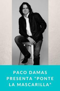 "Paco Damas presenta ""Ponte La Mascarilla"""