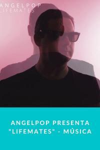 "Angelpop presenta ""Lifemates"" - Música"