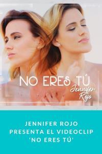 Jennifer Rojo presenta el videoclip 'No Eres Tú'