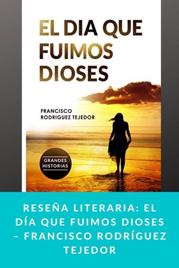 Reseña literaria: El Día que Fuimos Dioses – Francisco Rodríguez Tejedor