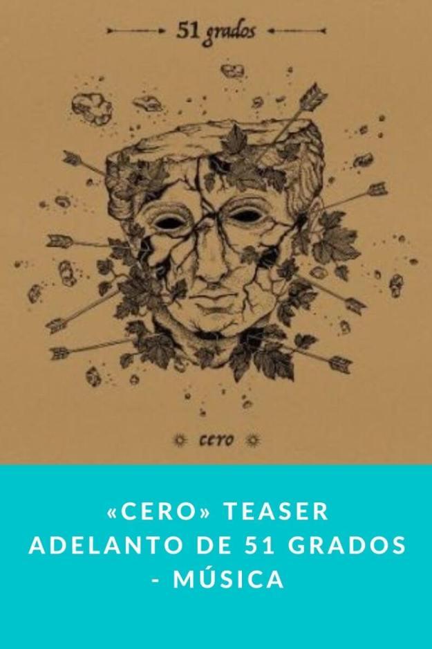 «Cero» Teaser adelanto de 51 Grados – Música