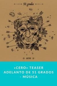 «Cero» Teaser adelanto de 51 Grados - Música