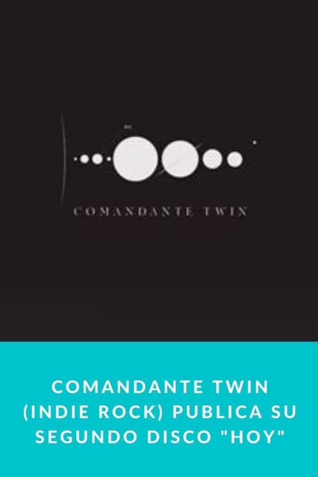 Comandante Twin (Indie Rock) publica su segundo disco «Hoy»