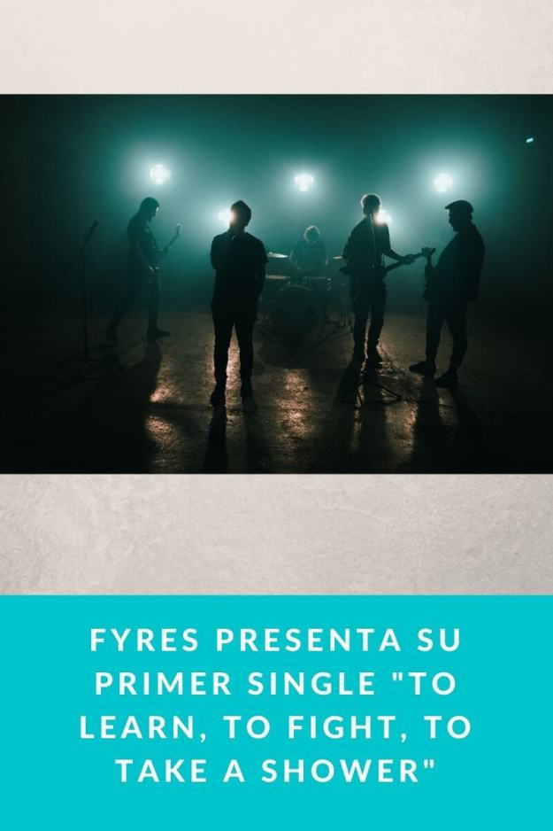 Fyres presenta su primer single «To Learn, To Fight, To Take A Shower»
