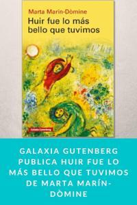 Galaxia Gutenberg publica Huir fue lo más bello que tuvimos de Marta Marín-Dòmine